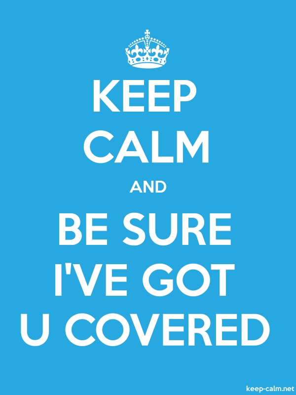 KEEP CALM AND BE SURE I'VE GOT U COVERED - white/blue - Default (600x800)