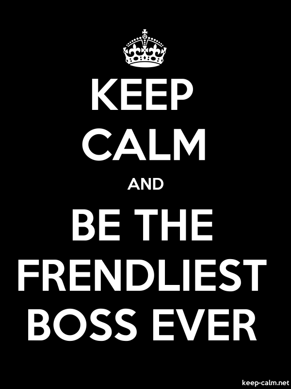 KEEP CALM AND BE THE FRENDLIEST BOSS EVER - white/black - Default (600x800)