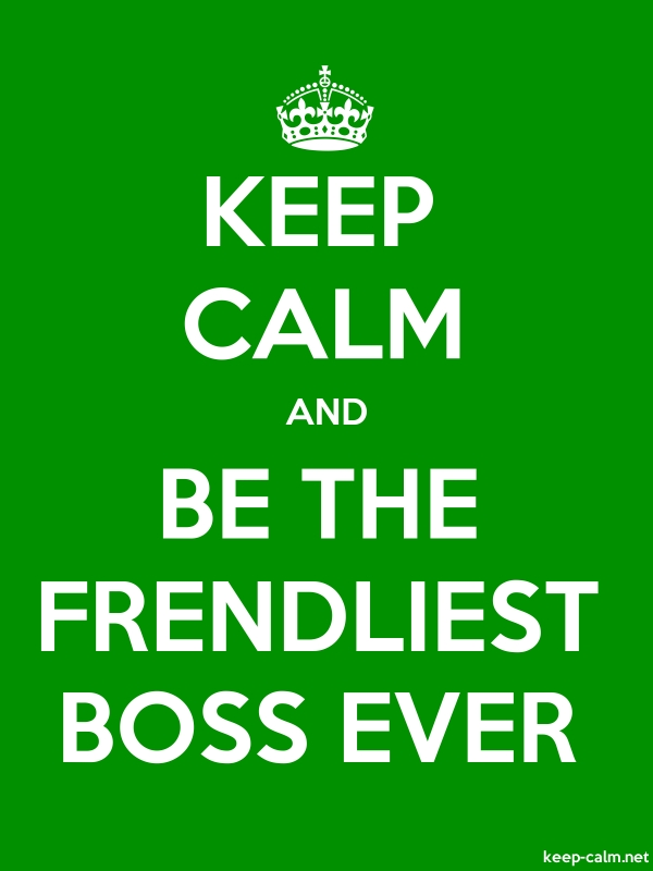 KEEP CALM AND BE THE FRENDLIEST BOSS EVER - white/green - Default (600x800)