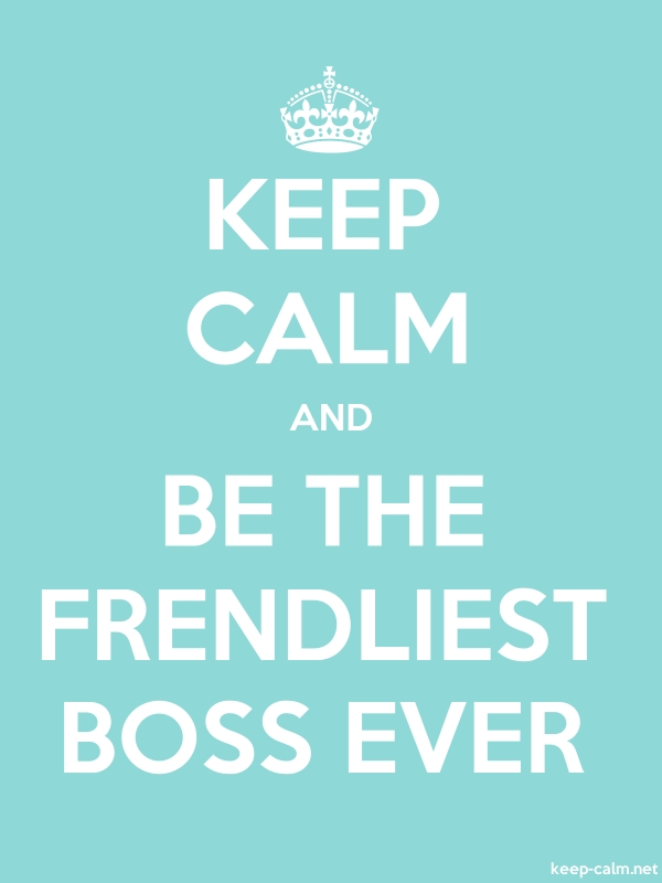 KEEP CALM AND BE THE FRENDLIEST BOSS EVER - white/lightblue - Default (600x800)