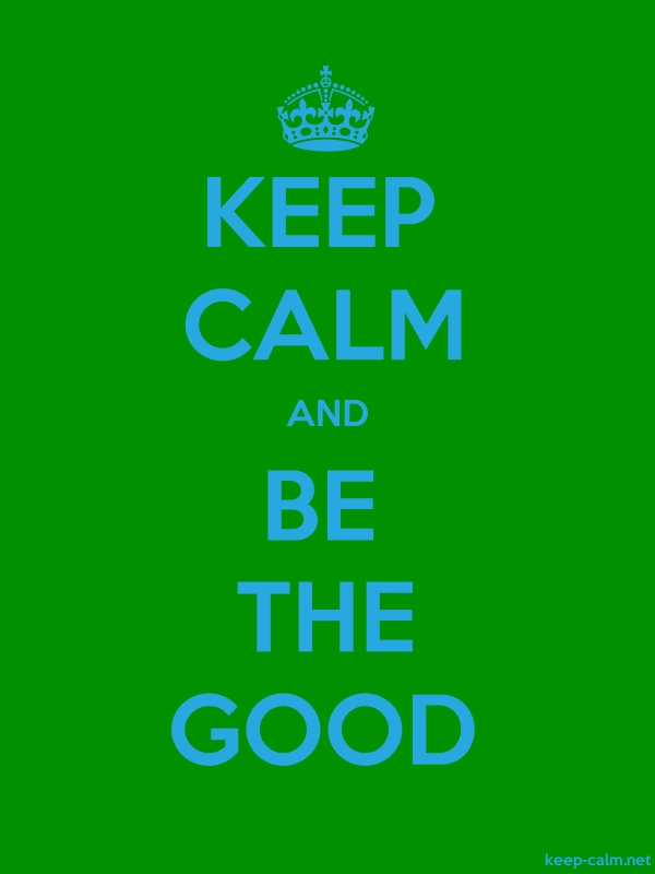 KEEP CALM AND BE THE GOOD - blue/green - Default (600x800)