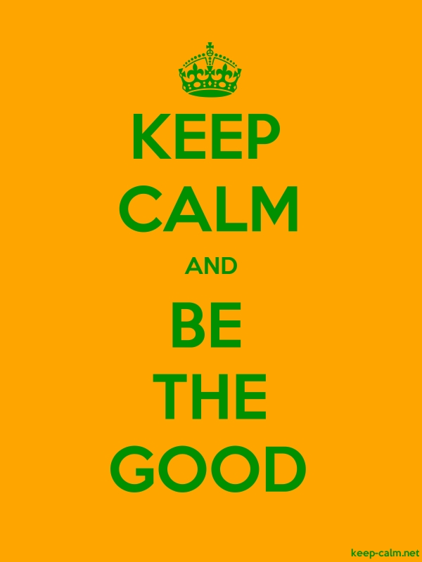 KEEP CALM AND BE THE GOOD - green/orange - Default (600x800)
