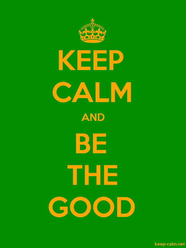 KEEP CALM AND BE THE GOOD - orange/green - Default (600x800)