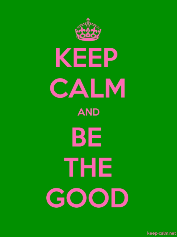 KEEP CALM AND BE THE GOOD - pink/green - Default (600x800)