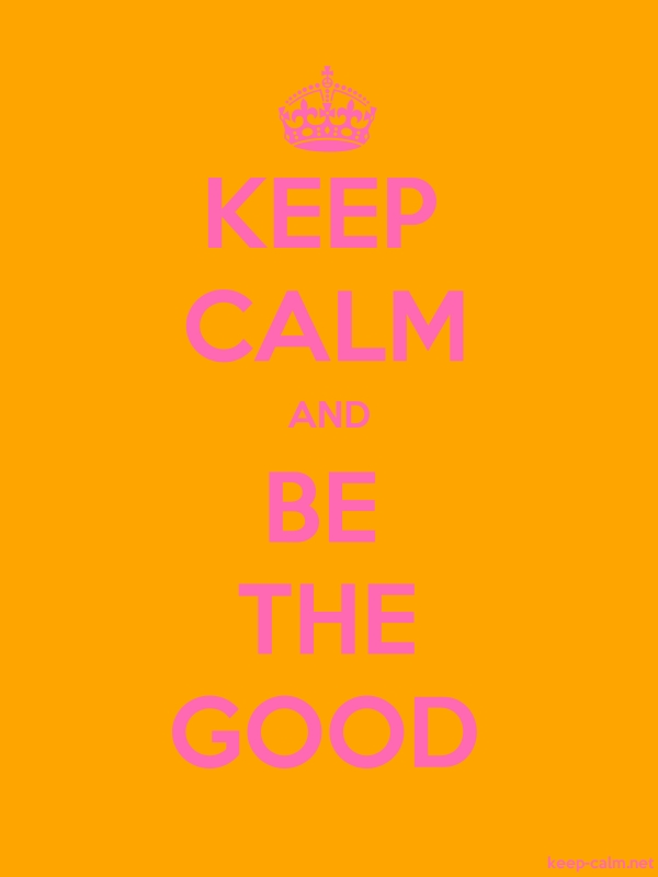 KEEP CALM AND BE THE GOOD - pink/orange - Default (600x800)