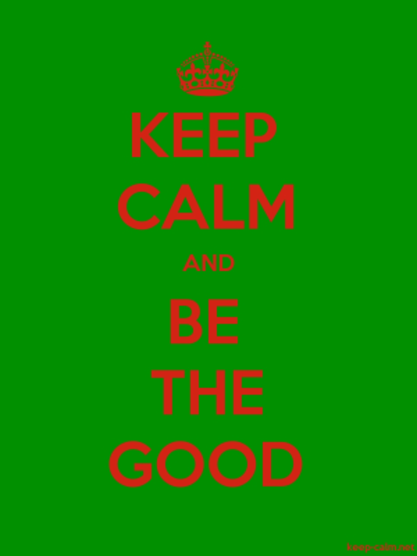 KEEP CALM AND BE THE GOOD - red/green - Default (600x800)