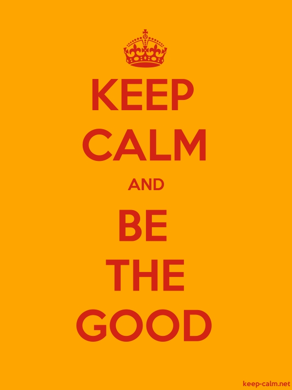 KEEP CALM AND BE THE GOOD - red/orange - Default (600x800)