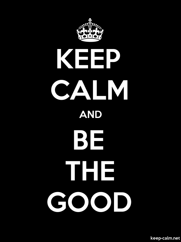 KEEP CALM AND BE THE GOOD - white/black - Default (600x800)