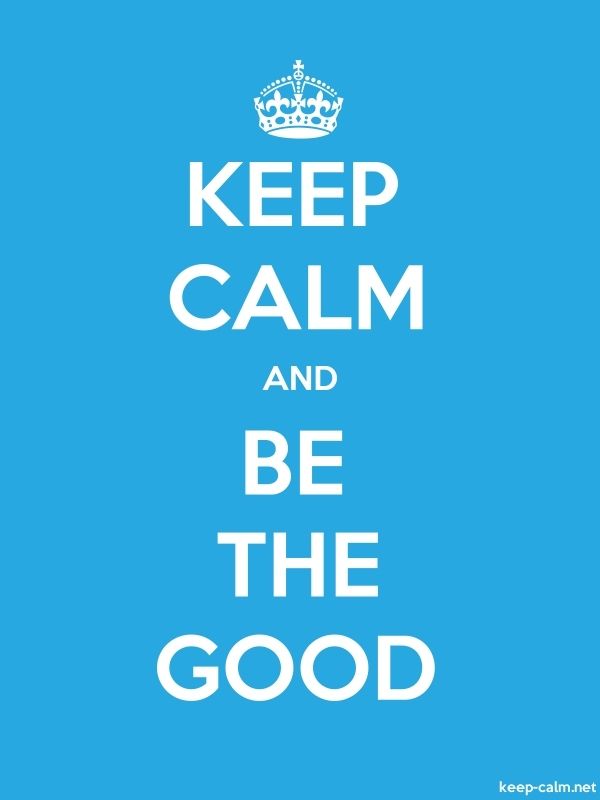 KEEP CALM AND BE THE GOOD - white/blue - Default (600x800)