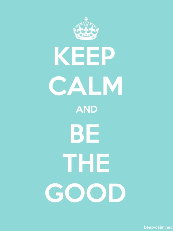 KEEP CALM AND BE THE GOOD - white/lightblue - Default (600x800)
