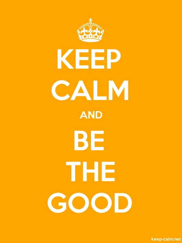 KEEP CALM AND BE THE GOOD - white/orange - Default (600x800)