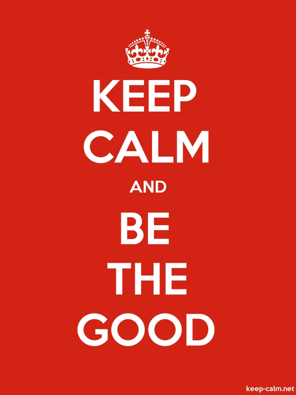 KEEP CALM AND BE THE GOOD - white/red - Default (600x800)