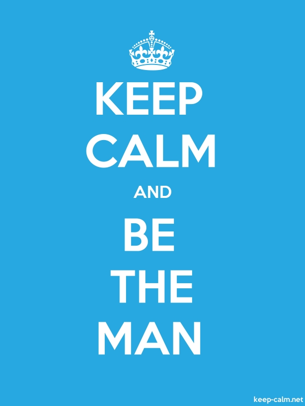 KEEP CALM AND BE THE MAN - white/blue - Default (600x800)