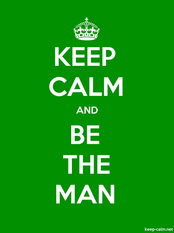 KEEP CALM AND BE THE MAN - white/green - Default (600x800)