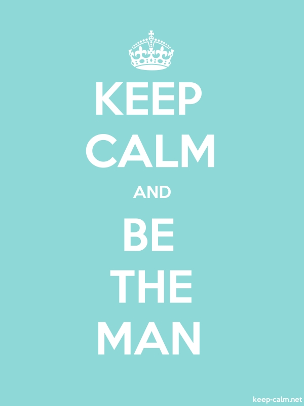 KEEP CALM AND BE THE MAN - white/lightblue - Default (600x800)