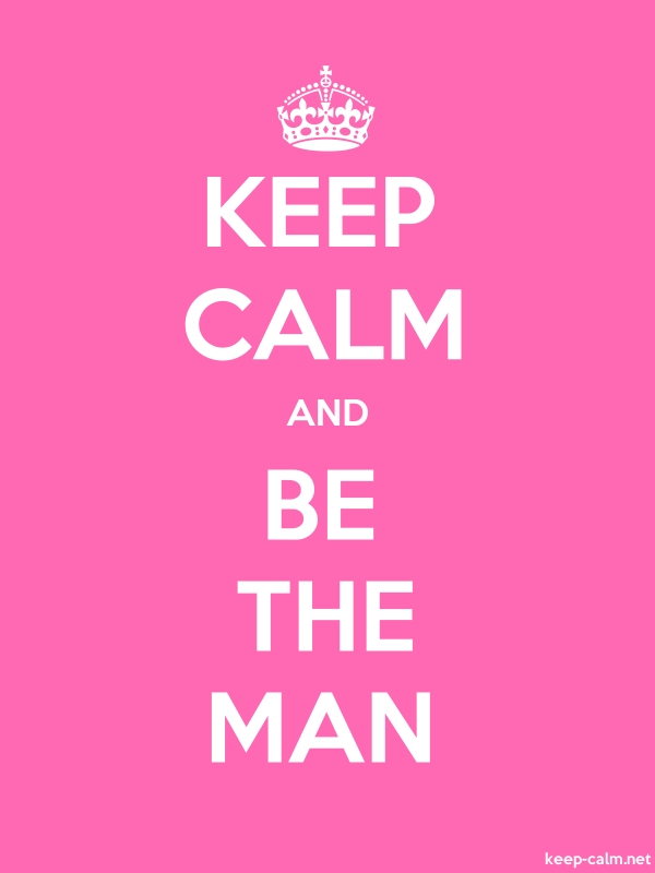 KEEP CALM AND BE THE MAN - white/pink - Default (600x800)
