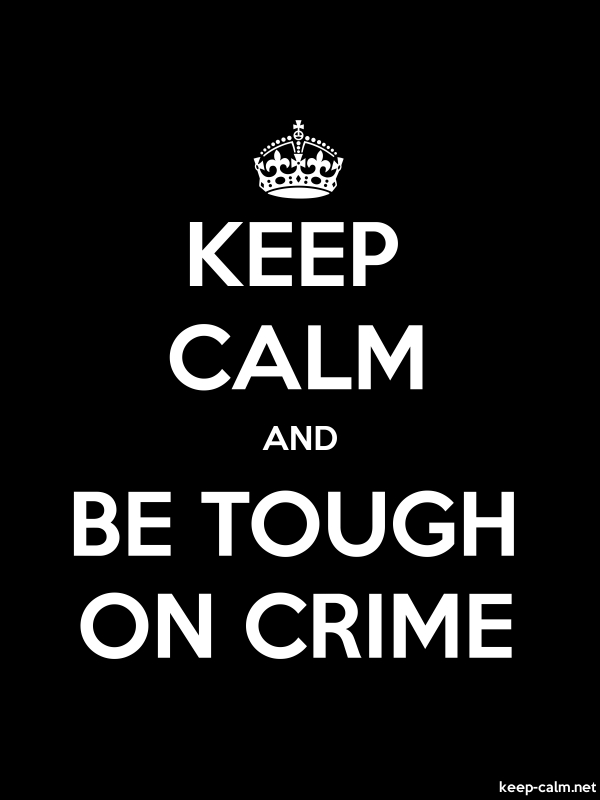 KEEP CALM AND BE TOUGH ON CRIME - white/black - Default (600x800)