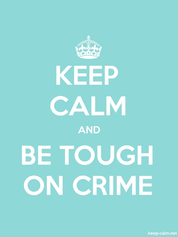 KEEP CALM AND BE TOUGH ON CRIME - white/lightblue - Default (600x800)