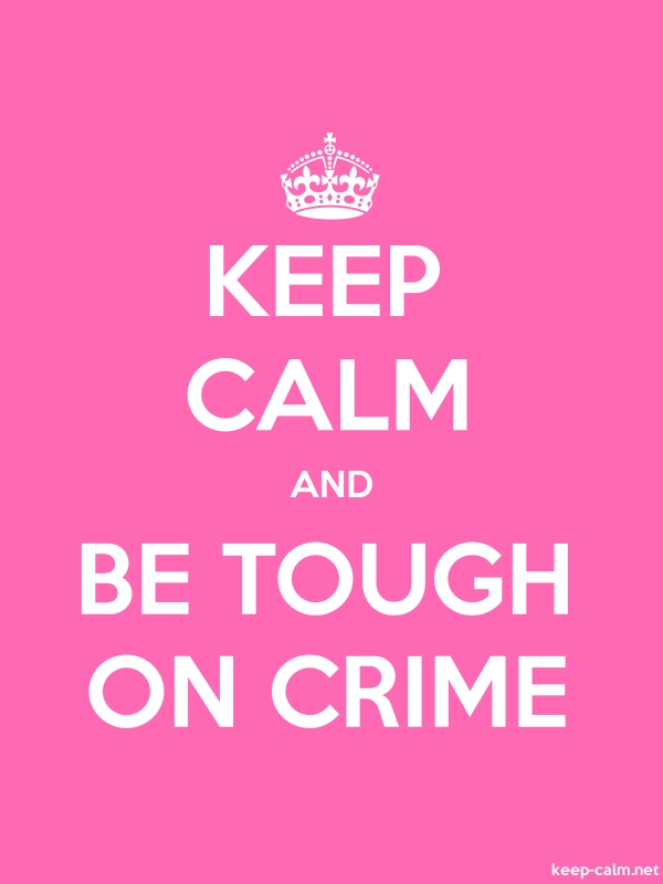 KEEP CALM AND BE TOUGH ON CRIME - white/pink - Default (600x800)