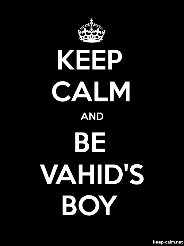 KEEP CALM AND BE VAHID'S BOY - white/black - Default (600x800)