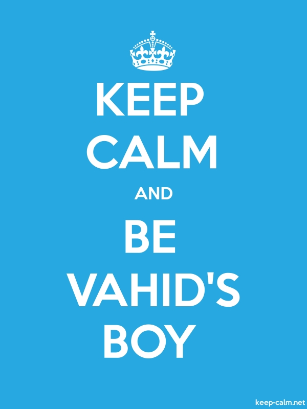 KEEP CALM AND BE VAHID'S BOY - white/blue - Default (600x800)