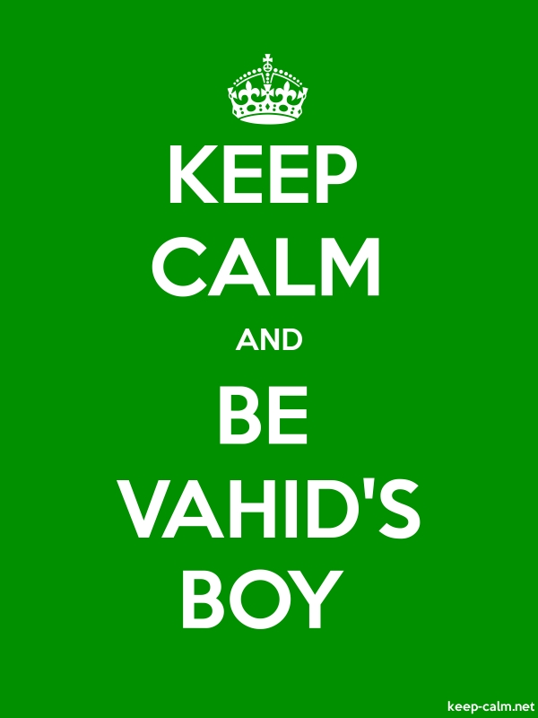 KEEP CALM AND BE VAHID'S BOY - white/green - Default (600x800)