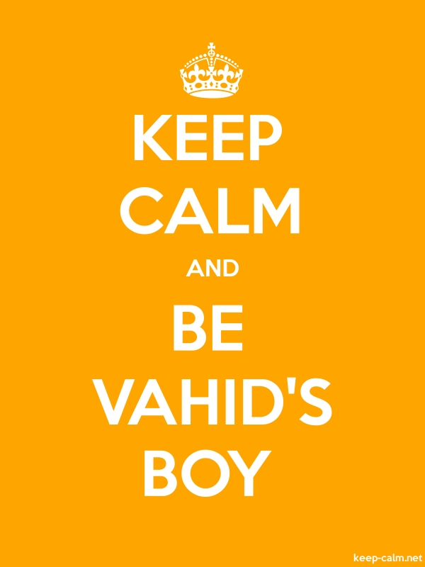 KEEP CALM AND BE VAHID'S BOY - white/orange - Default (600x800)