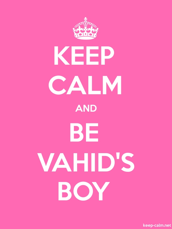 KEEP CALM AND BE VAHID'S BOY - white/pink - Default (600x800)