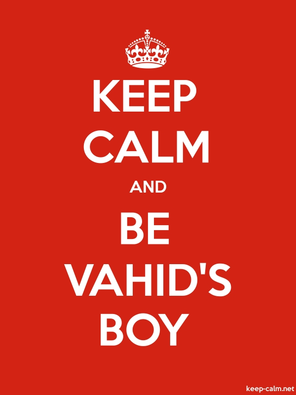 KEEP CALM AND BE VAHID'S BOY - white/red - Default (600x800)