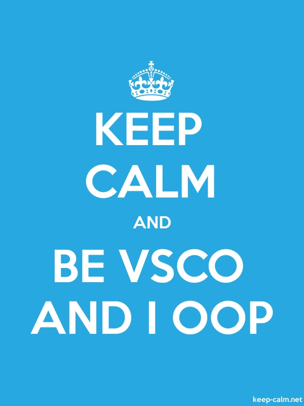 KEEP CALM AND BE VSCO AND I OOP - white/blue - Default (600x800)