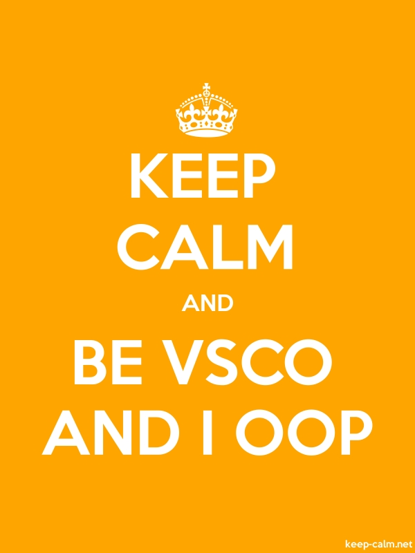KEEP CALM AND BE VSCO AND I OOP - white/orange - Default (600x800)