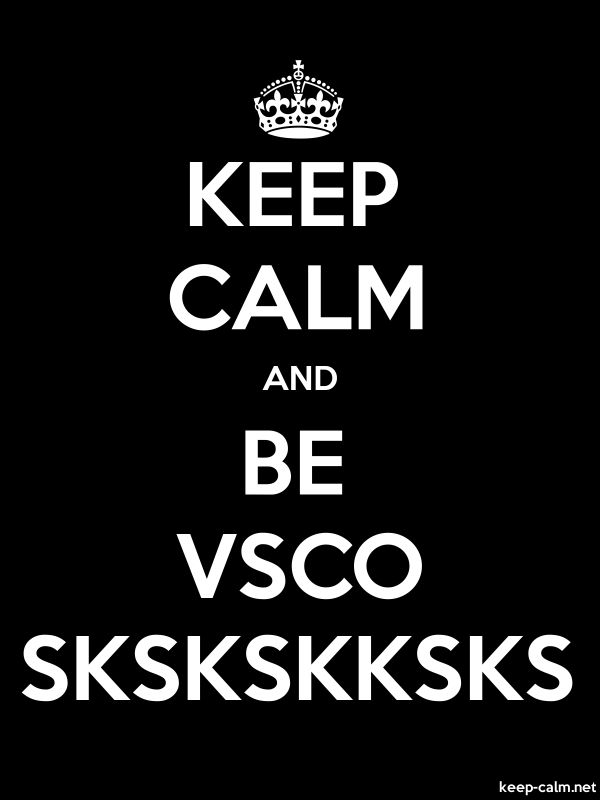 KEEP CALM AND BE VSCO SKSKSKKSKS - white/black - Default (600x800)