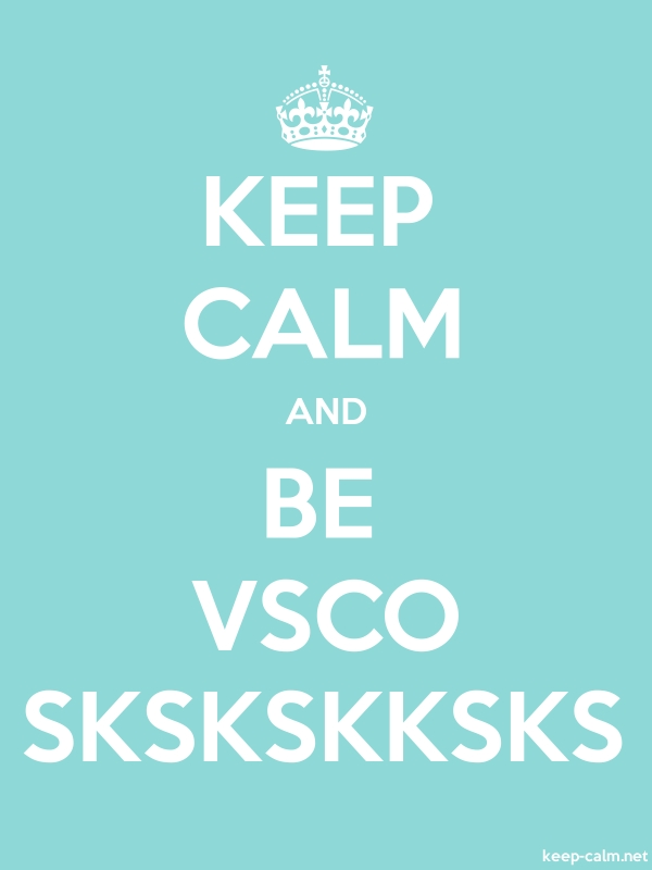 KEEP CALM AND BE VSCO SKSKSKKSKS - white/lightblue - Default (600x800)