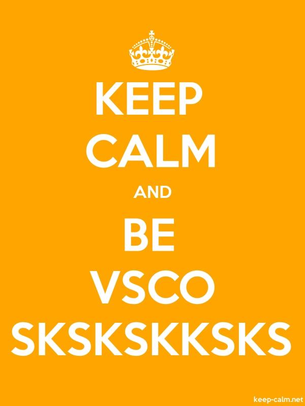 KEEP CALM AND BE VSCO SKSKSKKSKS - white/orange - Default (600x800)