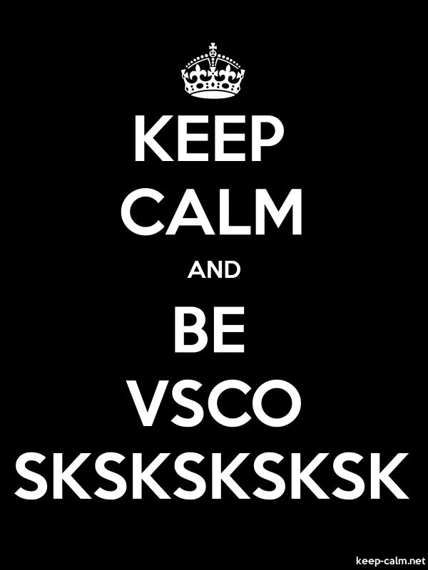 KEEP CALM AND BE VSCO SKSKSKSKSK - white/black - Default (600x800)