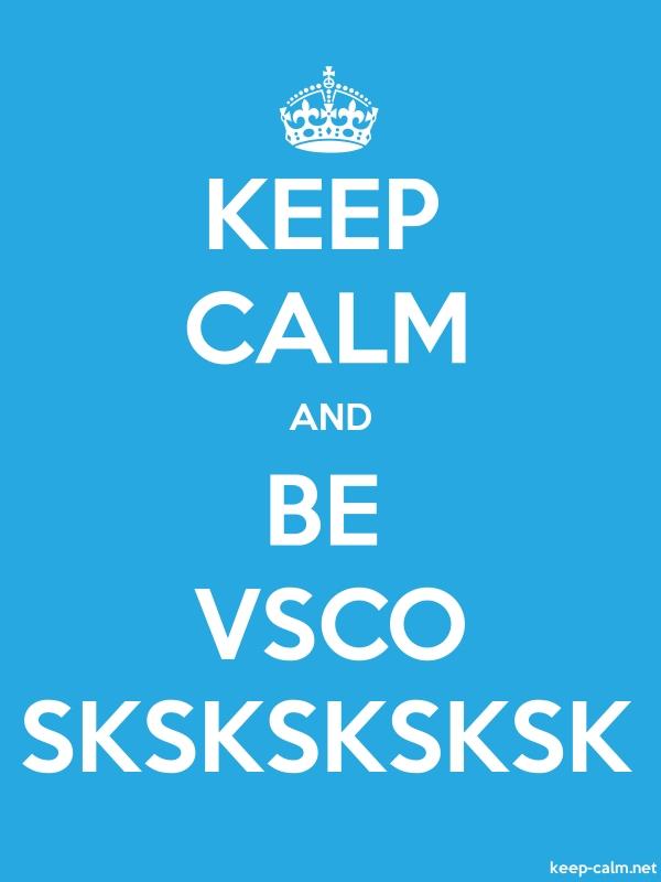 KEEP CALM AND BE VSCO SKSKSKSKSK - white/blue - Default (600x800)
