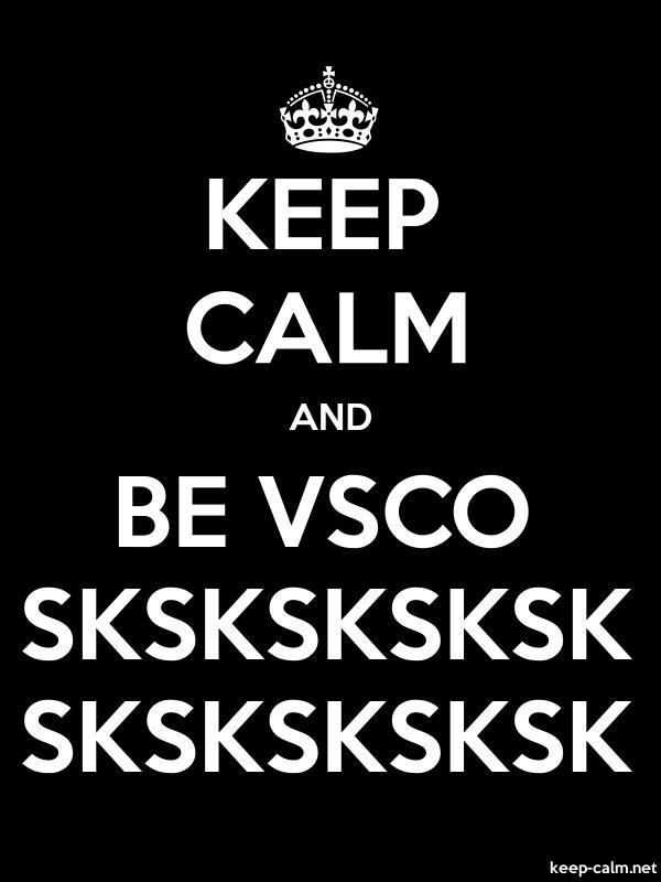KEEP CALM AND BE VSCO SKSKSKSKSK SKSKSKSKSK - white/black - Default (600x800)