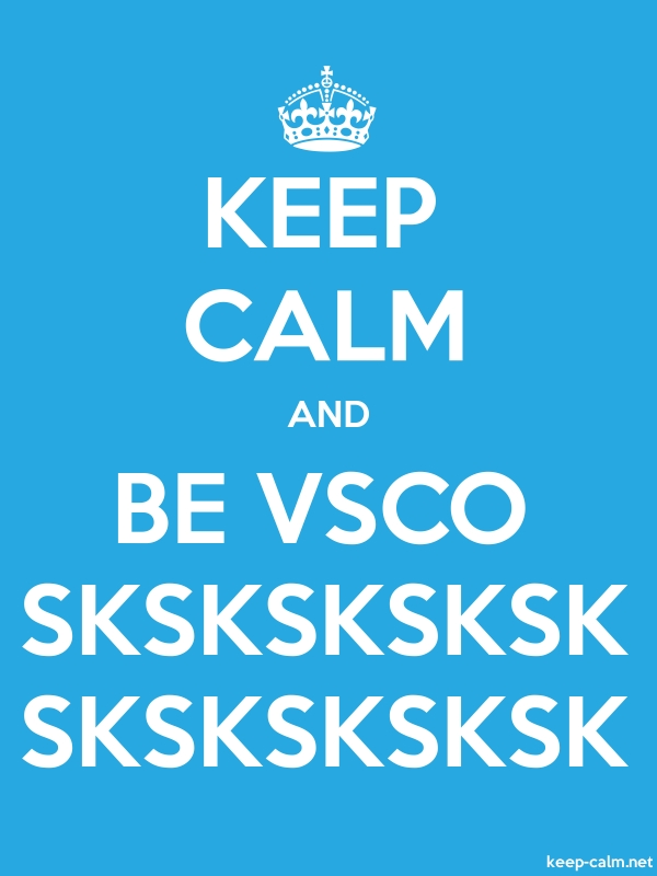 KEEP CALM AND BE VSCO SKSKSKSKSK SKSKSKSKSK - white/blue - Default (600x800)