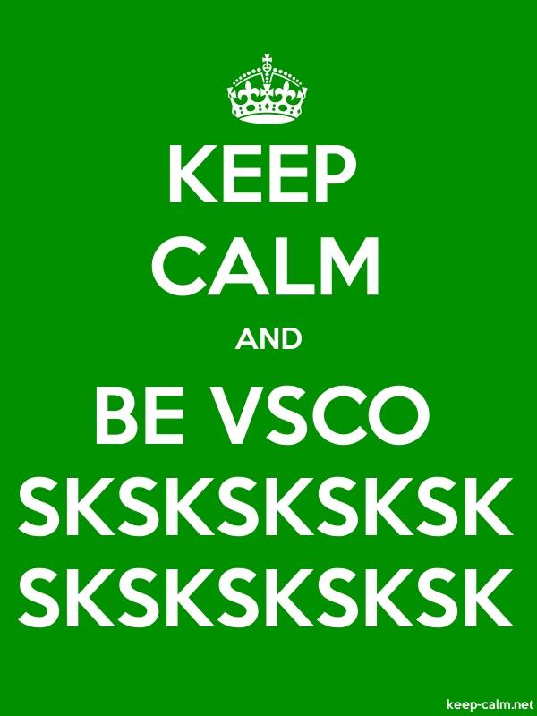 KEEP CALM AND BE VSCO SKSKSKSKSK SKSKSKSKSK - white/green - Default (600x800)