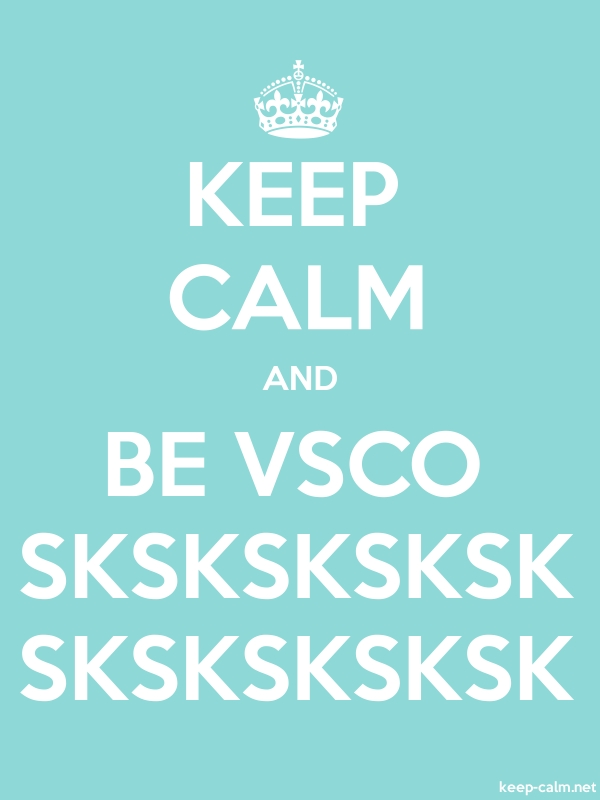 KEEP CALM AND BE VSCO SKSKSKSKSK SKSKSKSKSK - white/lightblue - Default (600x800)