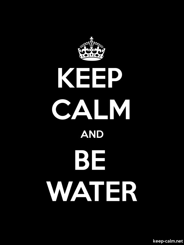 KEEP CALM AND BE WATER - white/black - Default (600x800)