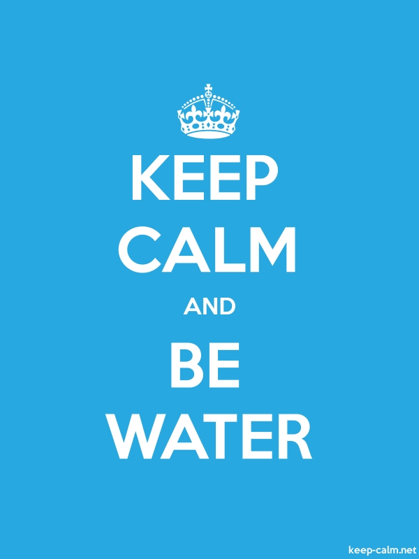 KEEP CALM AND BE WATER - white/blue - Default (600x800)