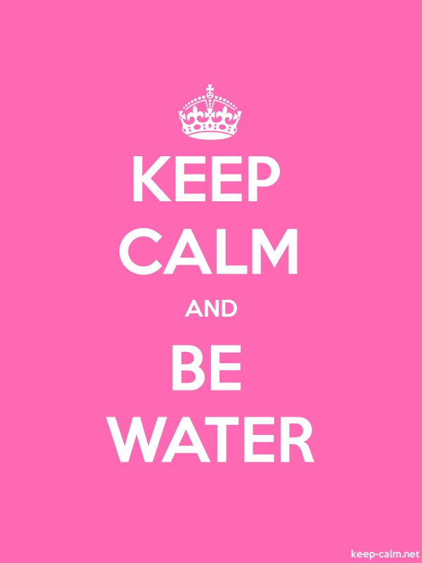 KEEP CALM AND BE WATER - white/pink - Default (600x800)