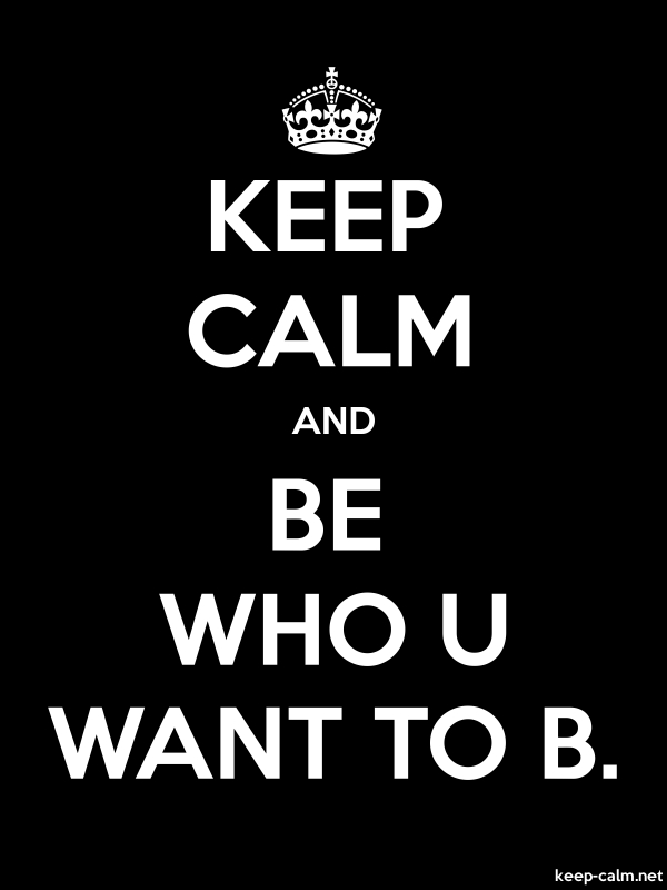 KEEP CALM AND BE WHO U WANT TO B. - white/black - Default (600x800)