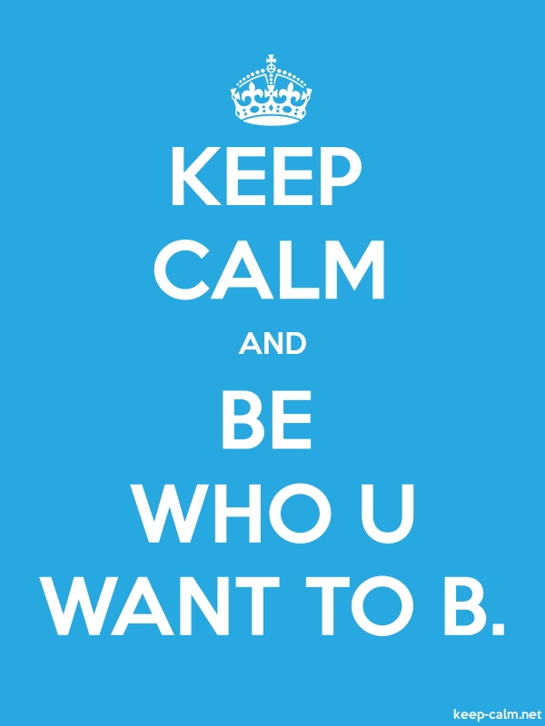 KEEP CALM AND BE WHO U WANT TO B. - white/blue - Default (600x800)