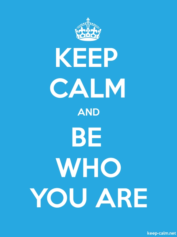 KEEP CALM AND BE WHO YOU ARE - white/blue - Default (600x800)