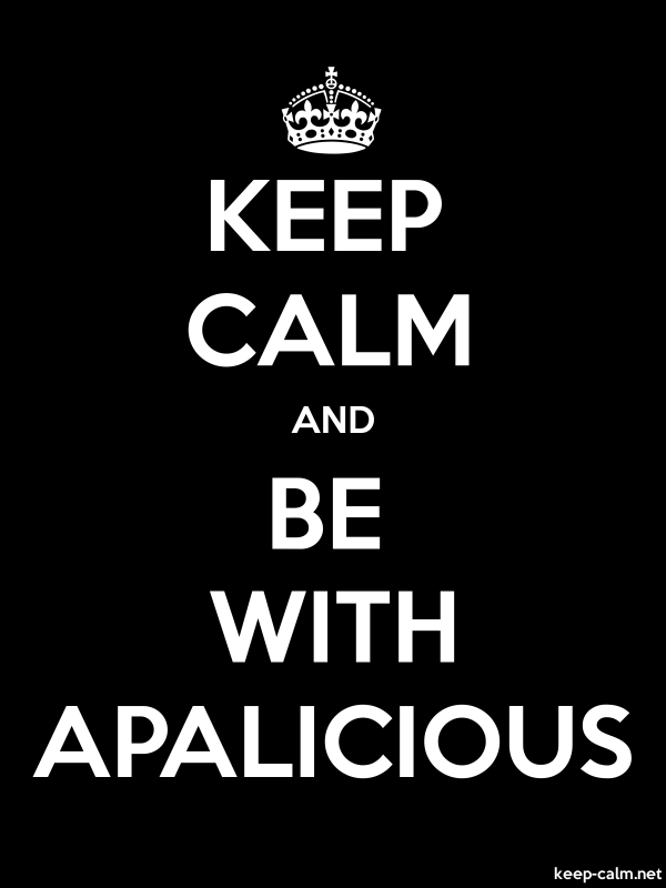 KEEP CALM AND BE WITH APALICIOUS - white/black - Default (600x800)