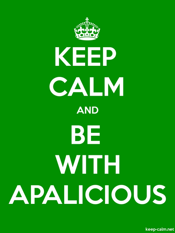 KEEP CALM AND BE WITH APALICIOUS - white/green - Default (600x800)