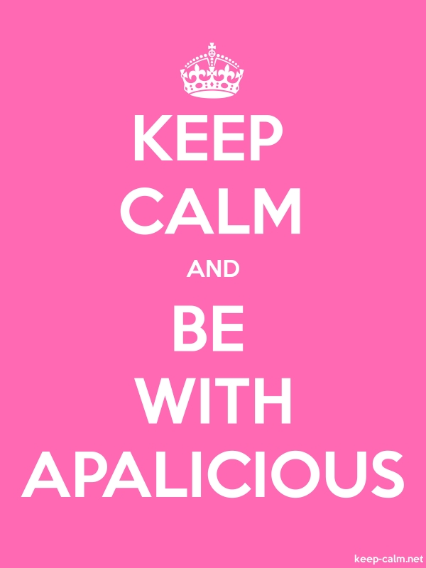 KEEP CALM AND BE WITH APALICIOUS - white/pink - Default (600x800)