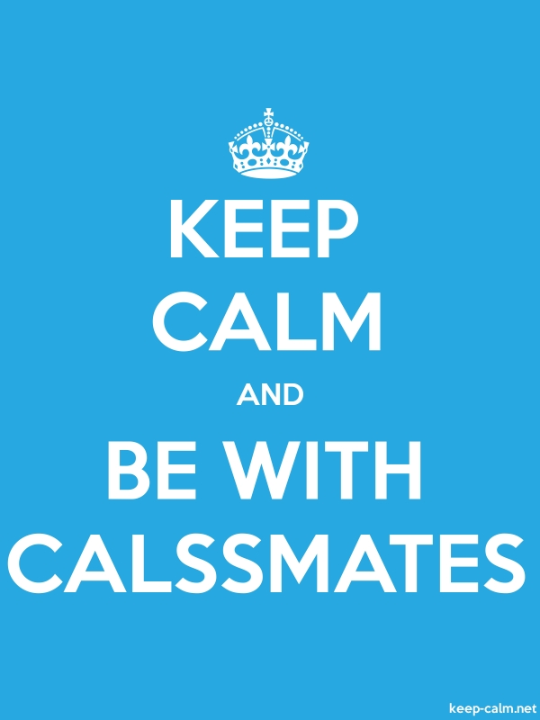 KEEP CALM AND BE WITH CALSSMATES - white/blue - Default (600x800)